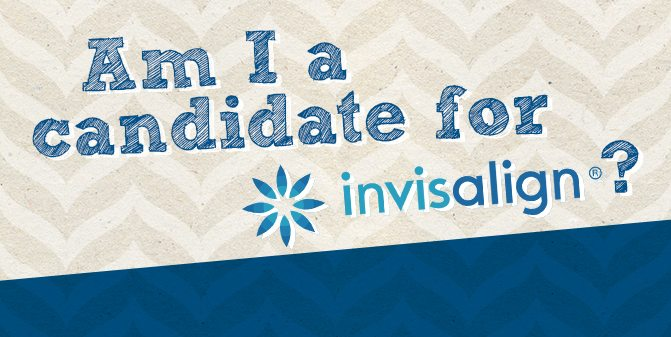 Am I a candidate for Invisalign®?