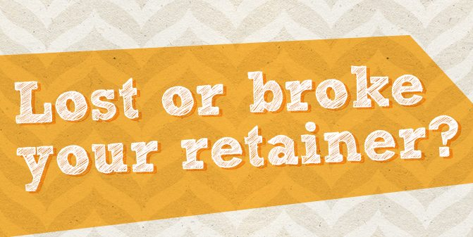 What should I do if I lose or break my retainer?